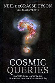 Cosmic Queries: StarTalk's Guide to Who We Are, How We Got Here, and Where We'
