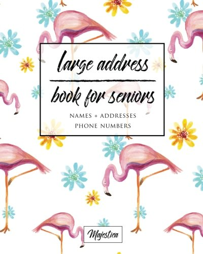 Large Address Book For Seniors: Flamingo Large Print, Easy Reference For Contacts, Addresses, Phone Numbers & Emails. (Large Print Address Books for Aging) Paperback – Large Print, 1 May 2017 Majestica 1542685818 Directories Blank Books/Journals