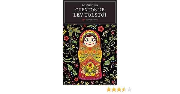 Los mejores cuentos de Lev Tolstói: Selección de cuentos (Los mejores cuentos de… nº 15) eBook: Tolstói, Lev, MESTAS EDICIONES S.L.: Amazon.es: Tienda Kindle
