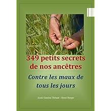 349 secrets de nos ancêtres contre les maux de tous les jours (French Edition)
