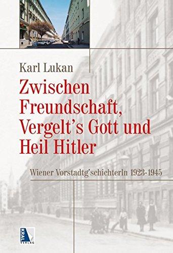 Zwischen Freundschaft, Vergeltsgott und Heil Hitler: Wiener Vorstadtg´schichterln 1923-1945