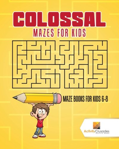 Colossal Mazes for Kids : Maze Books for Kids -