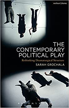 The Contemporary Political Play: Rethinking Dramaturgical Structure