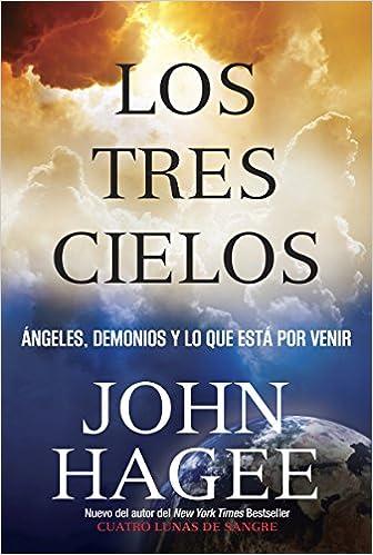 Los Tres Cielos No Puedes Imaginar Que Vendra Spanish Edition John Hagee 9781617959189 Amazon Books