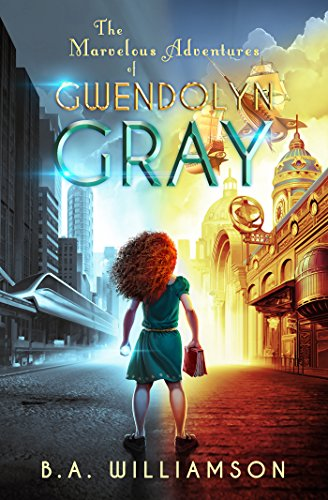 The Marvelous Adventures of Gwendolyn Gray by [Williamson, B. A.]