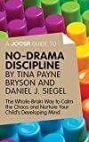 Download A Joosr Guide to... No-Drama Discipline by Tina Payne Bryson and Daniel J. Siegel: The Whole-Brain Way to Calm the Chaos and Nurture Your Child's Developing Mind in PDF ePUB Free Online