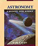 Astronomy : Journey into Science, Kuhn, Karl F., 0314470093