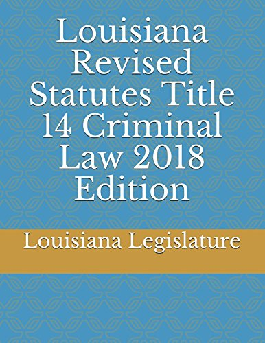 Louisiana Revised Statutes Title 14 Criminal Law 2018 Edition