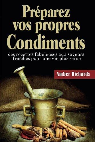 Préparez vos propres condiments (French Edition)