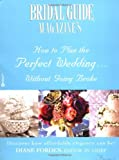 Bridal Guide Magazine's How to Plan the Perfect Wedding... Without Going Broke, Diane Forden, 0446678201
