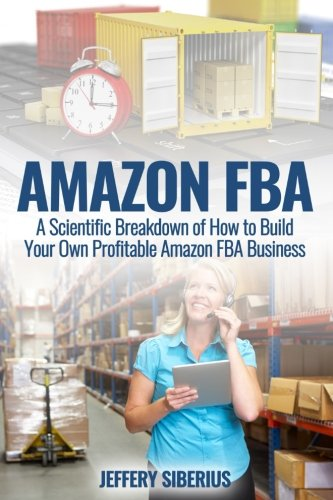 Download Amazon FBA: A Scientific Breakdown of How to Build Your Own Profitable Amazon FBA Business pdf epub