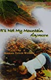 """""""It's Not My Mountain Anymore"""""""