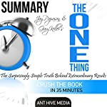 Summary of Gary Keller and Jay Papasan's 'The One Thing': The Surprisingly Simple Truth Behind Extraordinary Results |  Ant Hive Media