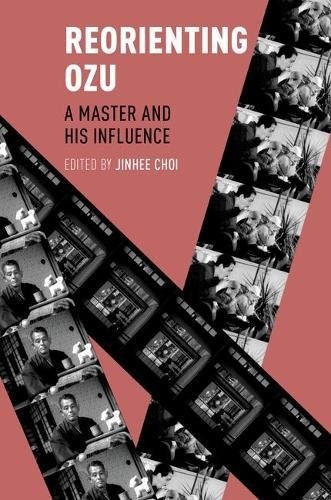 Reorienting Ozu: A Master And His Influence