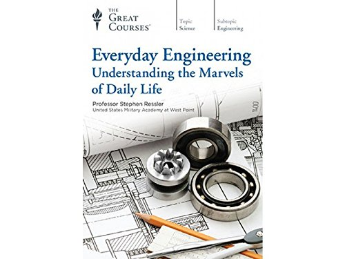 Everyday Engineering: Understanding the Marvels of Daily Life by The Great Courses