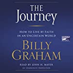 The Journey: How to Live by Faith in an Uncertain World | Billy Graham