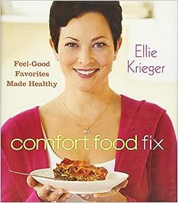Comfort Food Fix Feel Good Favorites Made Healthy Ellie Krieger 9780470603093 Amazon Books