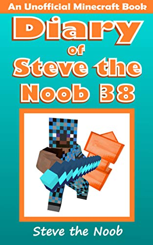 Diary of Steve the Noob 38 (An Unofficial Minecraft Book) (Diary of Steve the Noob Collection) (How To Make Nether)