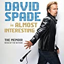 Almost Interesting: The Memoir Audiobook by David Spade Narrated by David Spade