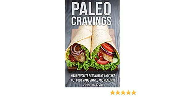 Paleo Cravings: Your Favorite Restaurant and Take Out Food Made Simple and Healthy!