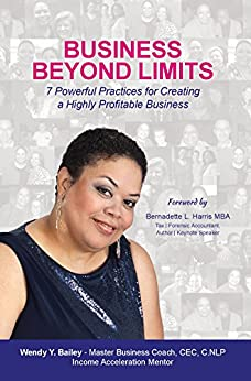 Business Beyond Limits: 7 Powerful Practices for Creating a Highly Profitable Business by [Bailey, Wendy Y]