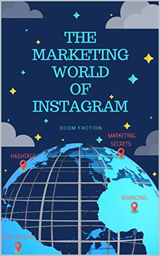 The Marketing World of Instagram | The Guide Book for Using Photos on Instagram to Gain Millions of Followers Quickly and to Skyrocket your Business (Influencer ... Social Media Marketing) (English Edition)