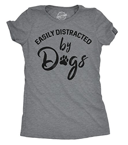 Crazy Dog T-Shirts Womens Easily Distracted by Dogs Tshirt Funny Pet Puppy Tee for Ladies (Dark Heather Grey) - L