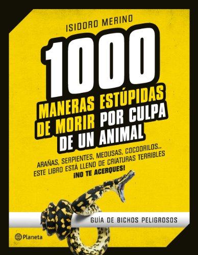 Descargar Libro 1000 Maneras Estúpidas De Morir Por Culpa De Un Animal Isidoro Merino