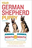 Your German Shepherd Puppy Month by Month, 2nd Edition: Everything You Need to