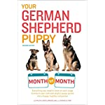 Your German Shepherd Puppy Month by Month, 2nd Edition: Everything You Need to Know at Each State to Ensure Your Cute and Playful Puppy (Your Puppy Month by Month) 4