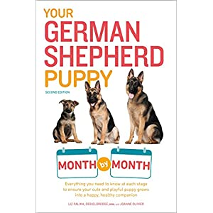 Your German Shepherd Puppy Month by Month, 2nd Edition: Everything You Need to Know at Each State to Ensure Your Cute and Playful Puppy (Your Puppy Month by Month) 1