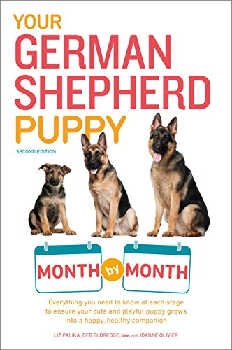 Your German Shepherd Puppy Month by Month, 2nd Edition: Everything You Need to Know at Each State to Ensure Your Cute and Playful Puppy (Your Puppy Month by Month) (Best Way To Toilet Train A Dog)