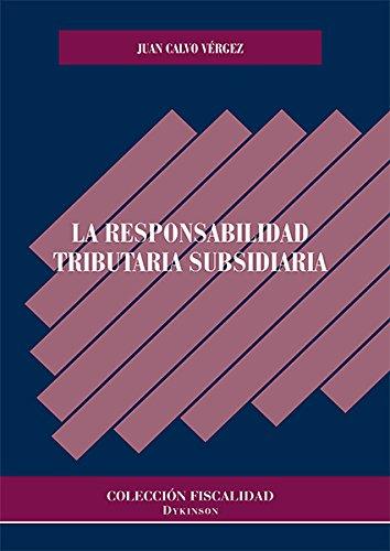 Descargar Libro La Responsabilidad Tributaria Subsidiaria. Juan Calvo Vérgez