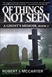 Of Things Not Seen (A Ghost's Memoir Book 3)