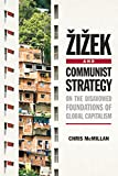 Zizek and Communist Strategy: On the Disavowed Foundations of Global Capitalism