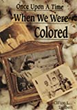 Once upon a Time When We Were Colored, Clifton  L. Taulbert, 093303119X