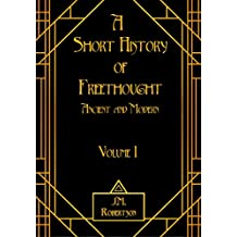 A Short History of Freethought, Ancient and Modern: Vol.I