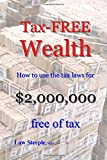 img - for Tax-FREE Wealth: How to use the tax laws for $2,000,000 free of tax book / textbook / text book