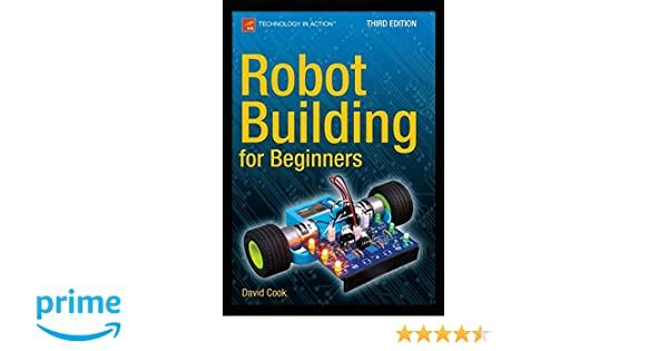 Robot building for beginners third edition technology in action robot building for beginners third edition technology in action david cook 9781484213605 amazon books fandeluxe Image collections