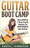 Guitar: GUITAR BOOT CAMP: The Simple 7 Day Crash Course to Mastering the Guitar... (Guitar, Guitar for Beginners, Guitar Lessons, Guitar Cords Book 1)