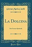 img - for La Dolcina: Atto Scenico Spirituale (Classic Reprint) (Italian Edition) book / textbook / text book