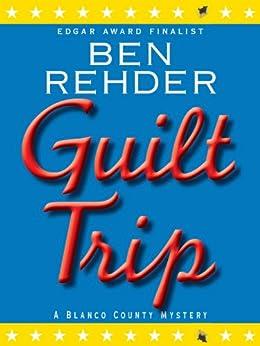 Guilt Trip (Blanco County Mysteries Book 4) by [Rehder, Ben]