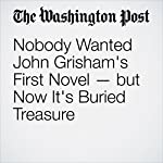 Nobody Wanted John Grisham's First Novel — but Now It's Buried Treasure | Michael S. Rosenwald