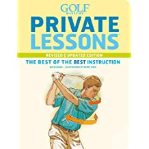 Golf Magazine Private Lessons: The Best of the Best Instruction (Revised & Updated Edition)