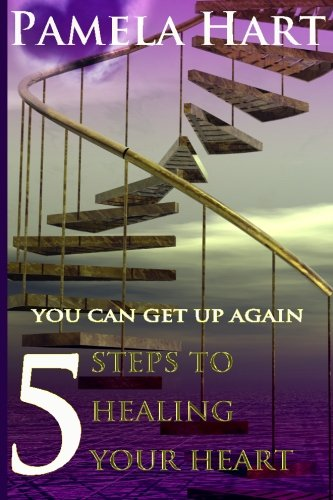 Download 5 Steps To Healing Your Heart: You Can Get Up Again pdf
