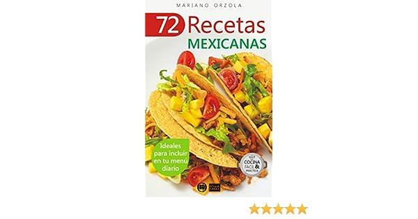 72 RECETAS MEXICANAS: Ideales para incluir en tu menú diario (Colección Cocina Fácil & Práctica nº 48) eBook: Mariano Orzola: Amazon.es: Tienda Kindle