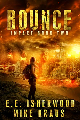 Bounce: Impact Book 2: (A Post-Apocalyptic Survival Thriller Series) by [Isherwood, E.E., Kraus, Mike]