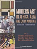 Modern Art in Africa, Asia and Latin America : An Introduction to Global Modernisms, , 1444332309