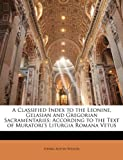 A Classified Index to the Leonine, Gelasian and Gregorian Sacramentaries, Henry Austin Wilson, 1145056229