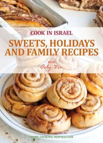Sweets, Holidays and Family Recipes - Israeli-Mediterranean Cookbook (Cook In Israel - Kosher Recipes, Mediterranean Cooking 1) by [Ziv, Orly]